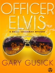Officer Elvis - A Darla Cavannah Mystery ebook by Gary Gusick