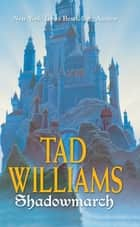 Shadowmarch - Shadowmarch: Volume I ebook by Tad Williams