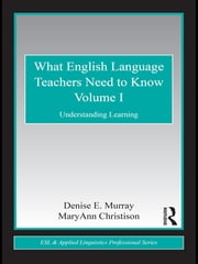 What English Language Teachers Need to Know Volume I - Understanding Learning ebook by Denise E. Murray,MaryAnn Christison
