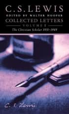 Collected Letters Volume Two: Books, Broadcasts and War, 1931–1949 ebook by C. S. Lewis, Walter Hooper