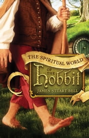 The Spiritual World of the Hobbit ebook by James Stuart Bell,Sam O'Neal