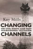Changing Channels ebook by Kay Mills