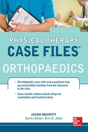 Physical Therapy Case Files: Orthopaedics - Orthopedics ebook by Jason Brumitt, Erin E. Jobst