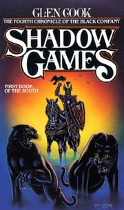 Shadow Games - The Fourth Chronicles of the Black Company: First Book of the South ebook by Glen Cook