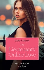 The Lieutenants' Online Love (Mills & Boon True Love) (American Heroes, Book 37) eBook by Caro Carson