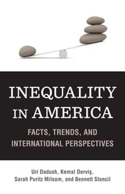 Inequality in America - Facts, Trends, and International Perspectives ebook by Uri Dadush,Kemal Dervis,Sarah P. Milsom,Bennett Stancil
