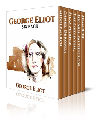 George Eliot Six Pack - Middlemarch, Daniel Deronda, Silas Marner and More ebook by George Eliot