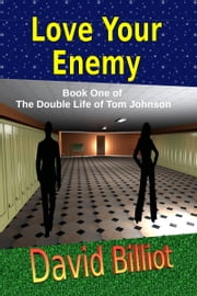 Love Your Enemy, Book One of The Double Life of Tom Johnson ebook by David Billiot