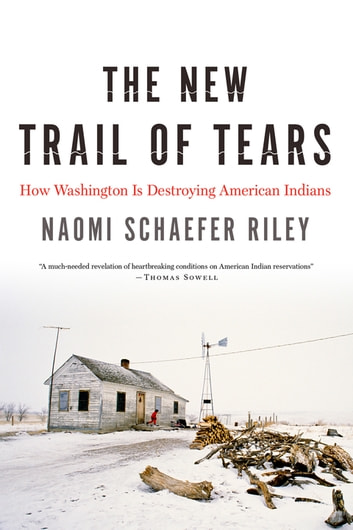 The New Trail of Tears - How Washington Is Destroying American Indians ebook by Naomi Schaefer Riley