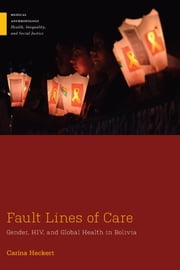 Fault Lines of Care - Gender, HIV, and Global Health in Bolivia ebook by Carina Heckert