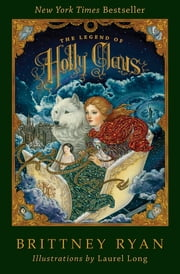 The Legend of Holly Claus ebook by Brittney Ryan, Laurel Long