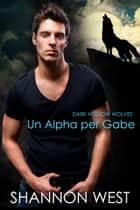 Un Alpha Per Gabe ebook by Shannon West
