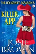 The Housewife Assassin's Killer App - Book 8 - The Housewife Assassin Series ebook by Josie Brown