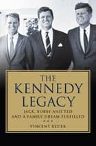 The Kennedy Legacy ebook by Vincent Bzdek