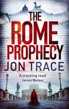 The Rome Prophecy ebook by Jon Trace