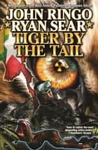 Tiger By the Tail ebook by John Ringo,Ryan Sear