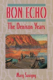 Bon Echo - The Denison Years ebook by Mary Savigny