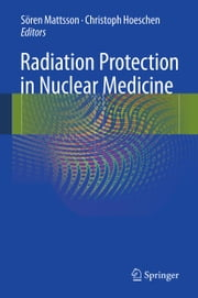 Radiation Protection in Nuclear Medicine ebook by Sören Mattsson,Christoph Hoeschen