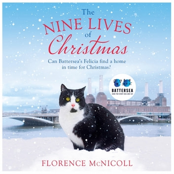The Nine Lives of Christmas: Can Battersea's Felicia find a home in time for the holidays? - The perfect festive read for Christmas 2019 audiobook by Florence McNicoll