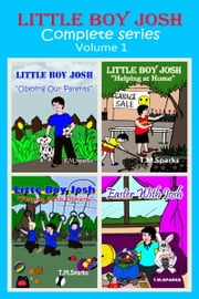 Little Boy Josh - Complete Series ebook by T.M.Sparks