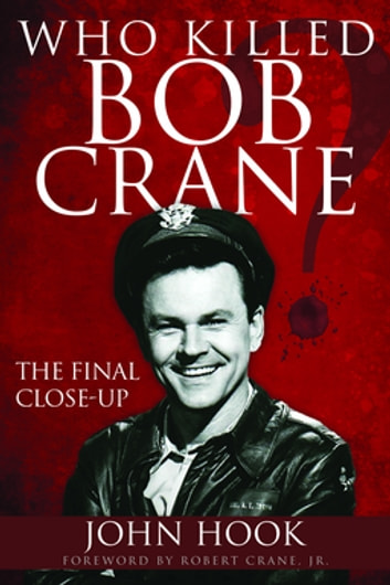 Who Killed Bob Crane? - The Final Close-Up ebook by John Hook