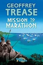 Mission to Marathon ebook by Geoffrey Trease