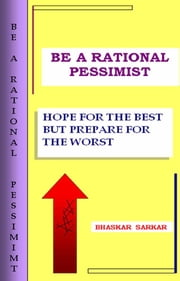 Be A Rational Pessimist ebook by Bhaskar Sarkar