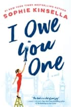 I Owe You One - A Novel eBook by Sophie Kinsella