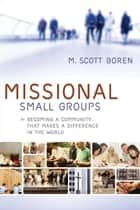 Missional Small Groups (Allelon Missional Series) - Becoming a Community That Makes a Difference in the World ebook by M. Scott Boren