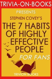 The 7 Habits of Highly Effective People: Powerful Lessons in Personal Change by Stephen Covey (Trivia-On-Books) ebook by Trivion Books