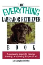The Everything Labrador Retriever Book ebook by Kim Campbell Thornton