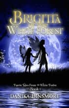 Brigitta of the White Forest ebook by Danika  Dinsmore