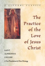The Practice of the Love of Jesus Christ ebook by Saint Alphonsus Liguori