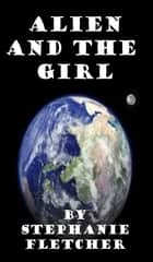 Alien and the Girl ebook by Stephanie Fletcher