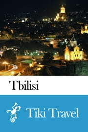Tbilisi (Georgia) Travel Guide - Tiki Travel ebook by Tiki Travel