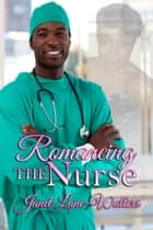 Romancing The Nurse ebook by Janet Lane Walters