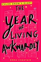 The Year of Living Awkwardly ebook by Emma Chastain