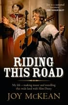 Riding this Road - My life – making music and travelling this wide land with Slim Dusty ebook by Joy McKean