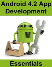Android 4.2 App Development Essentials ebook by Neil Smyth
