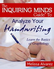 Analyze Your Handwriting: Learn the Basics of Graphology ebook by Melissa Alvarez