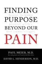 Finding Purpose Beyond Our Pain ebook by Paul Meier,David L. Henderson