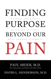 Finding Purpose Beyond Our Pain - Uncover the Hidden Potential in Life's Most Common Struggles ebook by Paul Meier,David L. Henderson