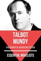 Essential Novelists - Talbot Mundy - philosophy of adventure fiction ebook by Talbot Mundy, August Nemo