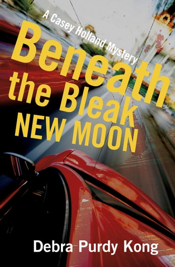 Beneath the Bleak New Moon - Casey Holland Mysteries, #3 ebook by Debra Purdy Kong