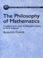 The Philosophy of Mathematics - Translated from Cours de Philosophie Positive by W. M. Gillespie ebook by Auguste Comte