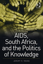 AIDS, South Africa, and the Politics of Knowledge ebook by Professor Jeremy R Youde,Professor Nana K Poku