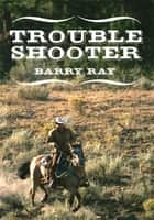 Troubleshooter ebook by Barry Ray