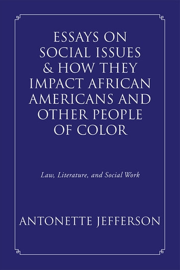 essays on social issues how they impact african americans and  essays on social issues how they impact african americans and other people of color