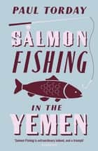 Salmon Fishing In The Yemen ebook by Paul Torday