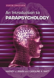 An Introduction to Parapsychology, 5th ed. ebook by Harvey J. Irwin and Caroline A. Watt